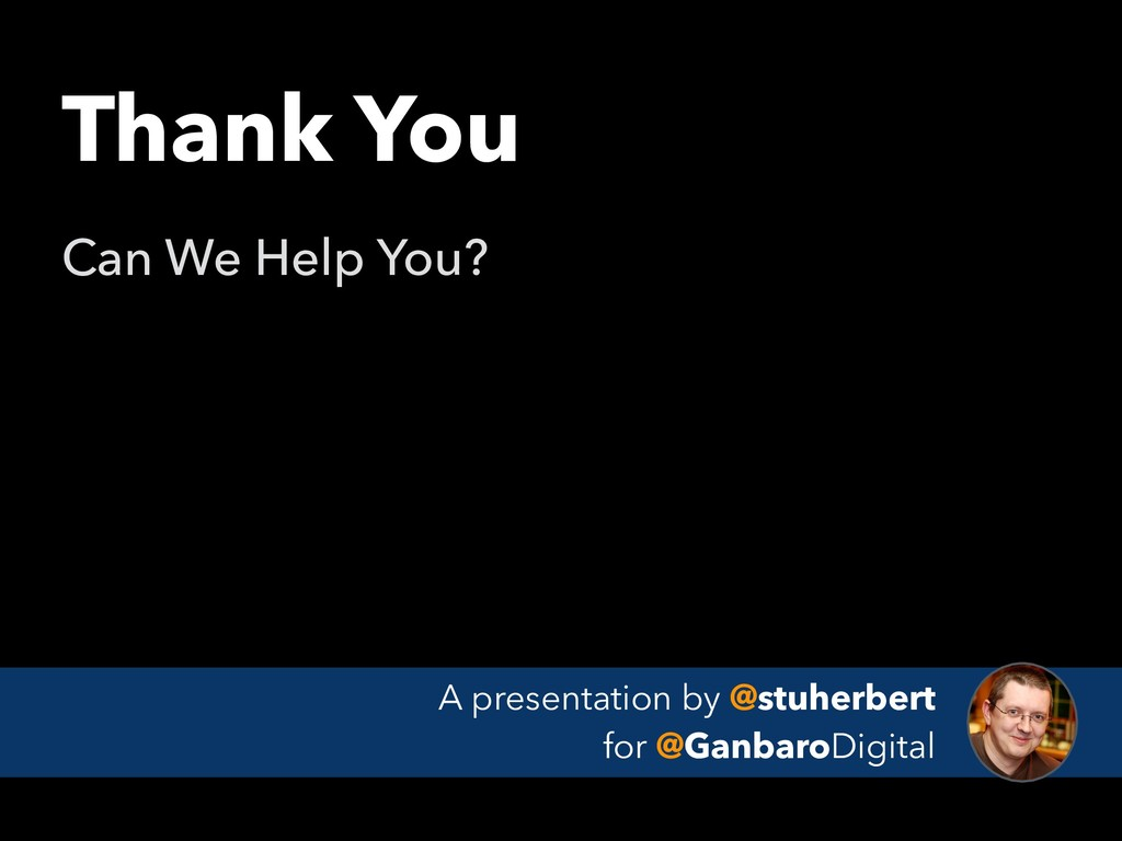 Thank You Can We Help You? A presentation by @s...