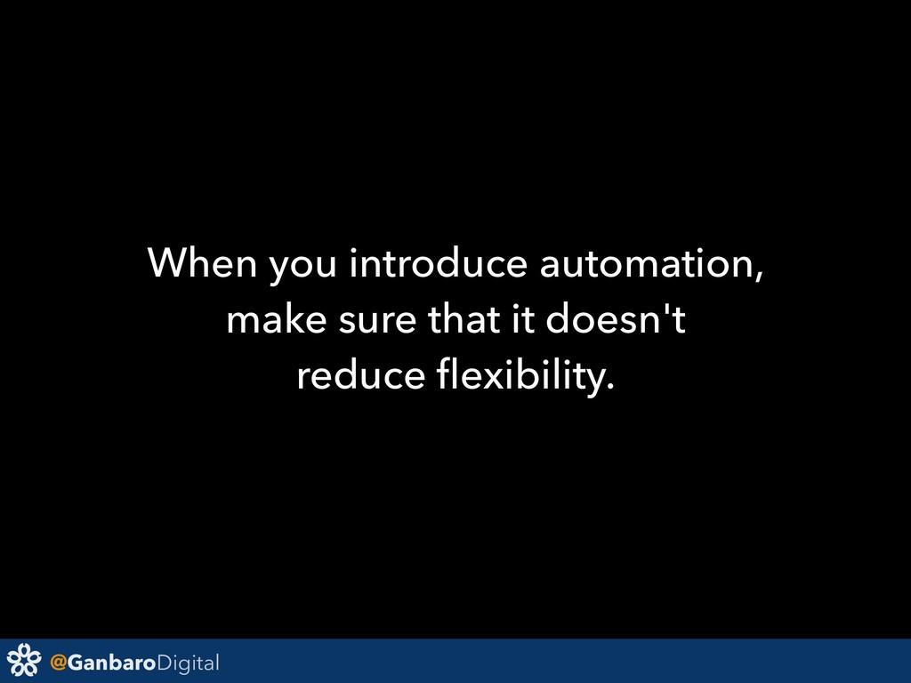 @GanbaroDigital When you introduce automation, ...