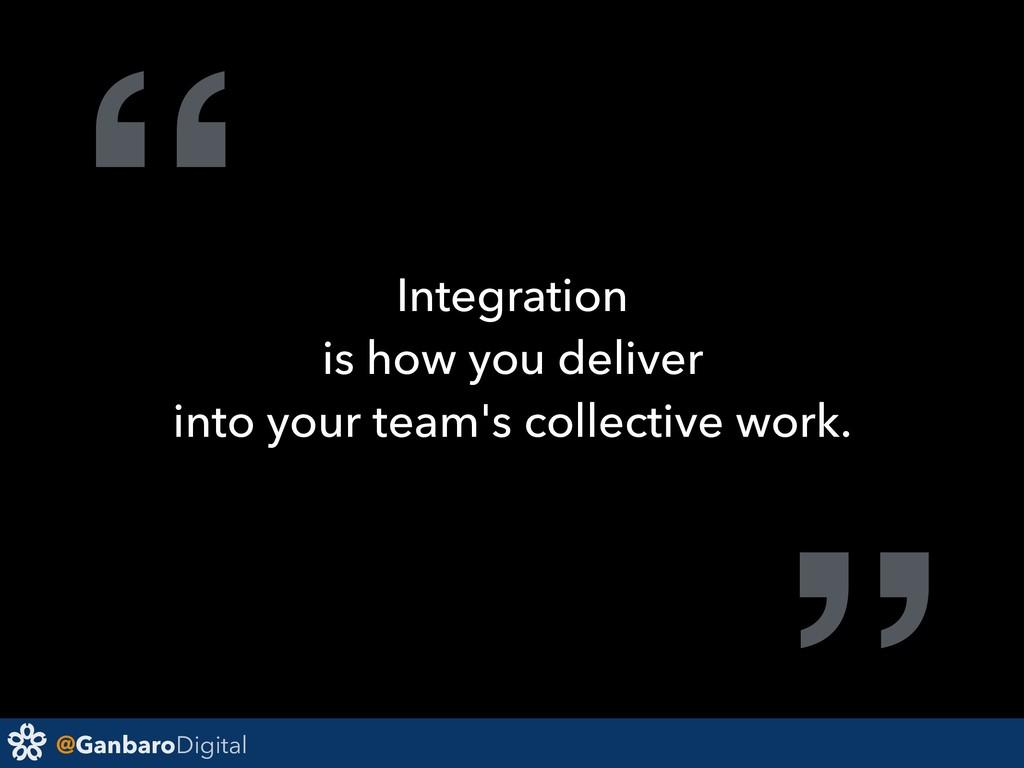 """@GanbaroDigital """" Integration is how you delive..."""