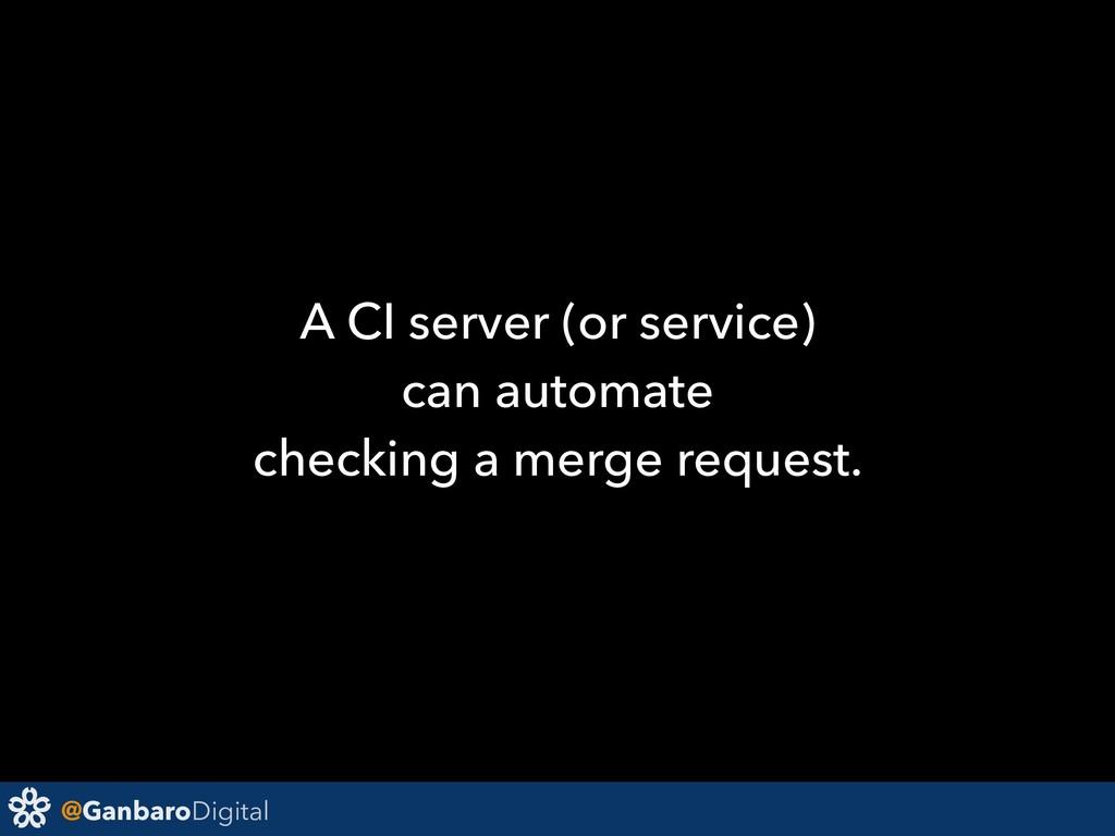 @GanbaroDigital A CI server (or service) can au...