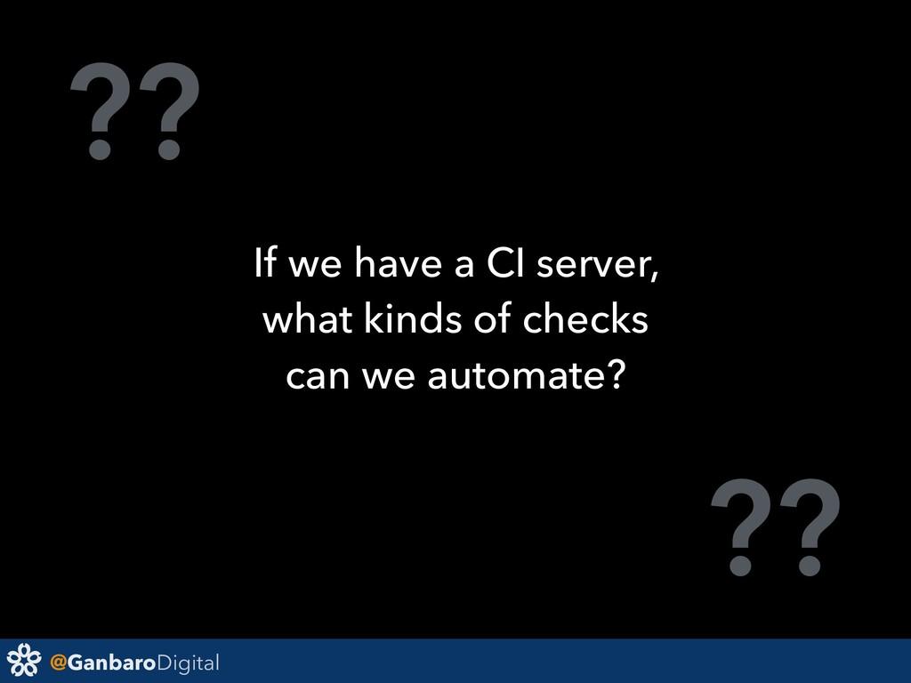 @GanbaroDigital ?? ?? If we have a CI server, w...