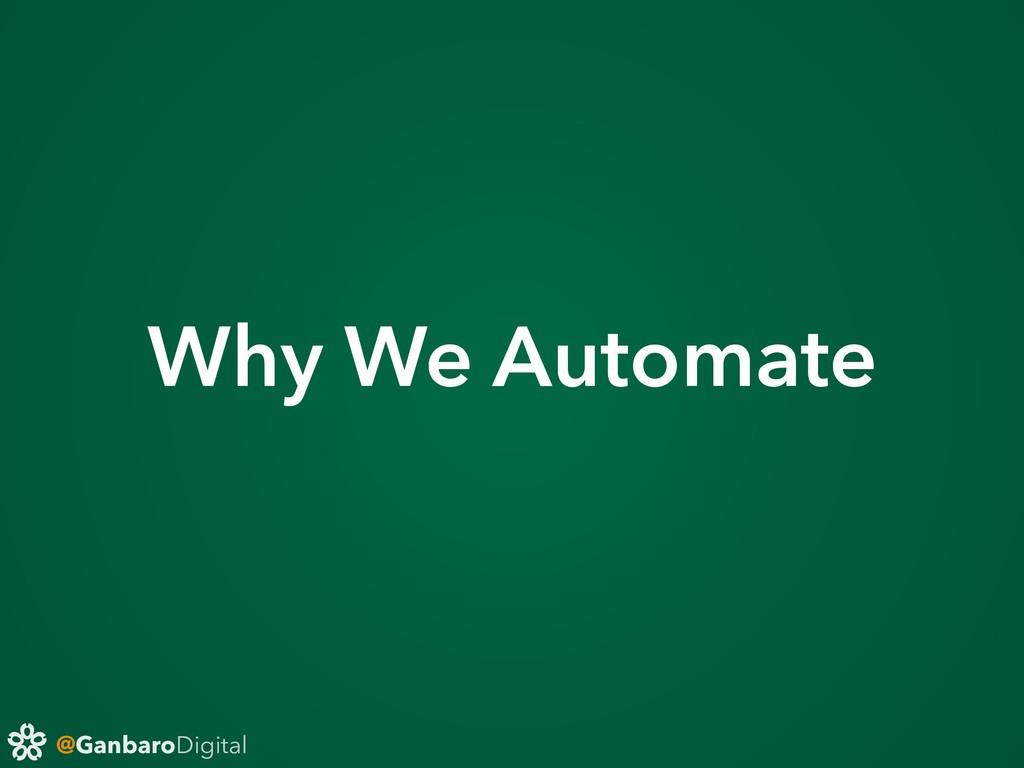 @GanbaroDigital Why We Automate