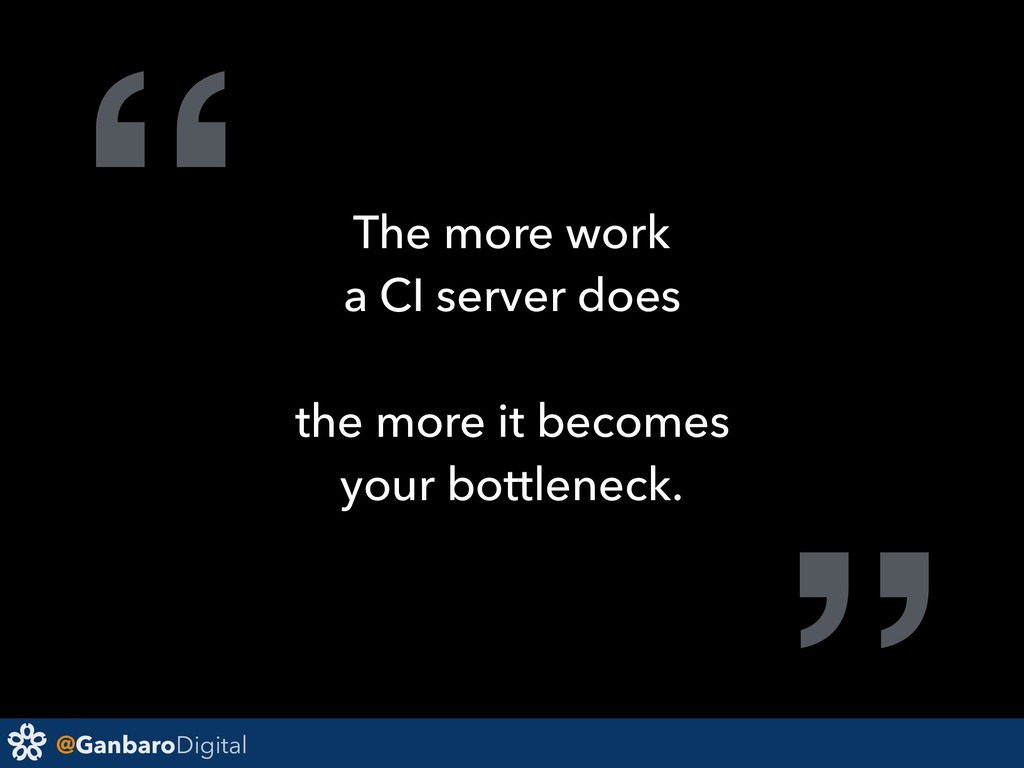 "@GanbaroDigital "" The more work a CI server doe..."