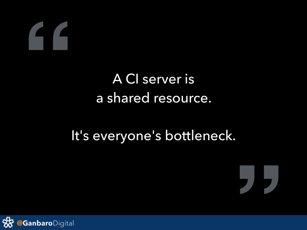 "@GanbaroDigital "" A CI server is a shared resou..."