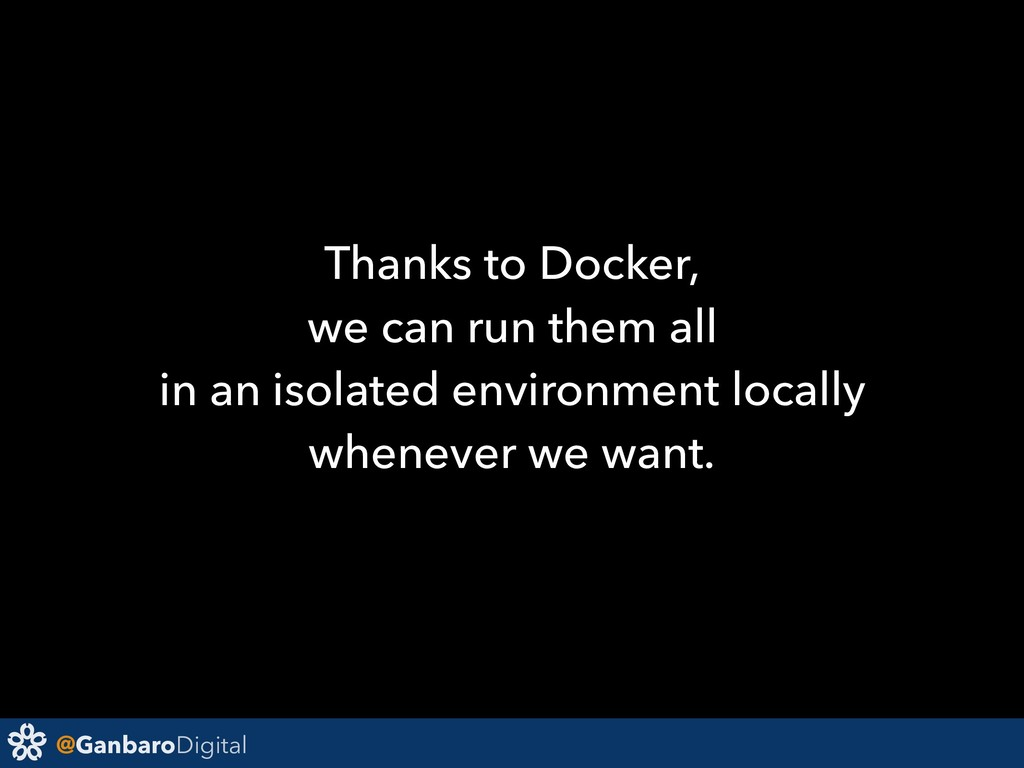 @GanbaroDigital Thanks to Docker, we can run th...
