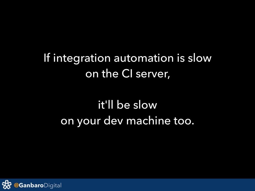 @GanbaroDigital If integration automation is sl...