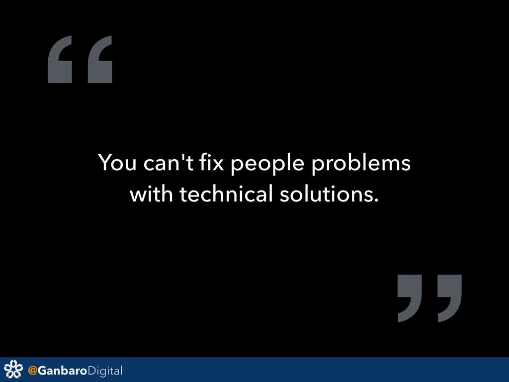 "@GanbaroDigital "" You can't fix people problems ..."