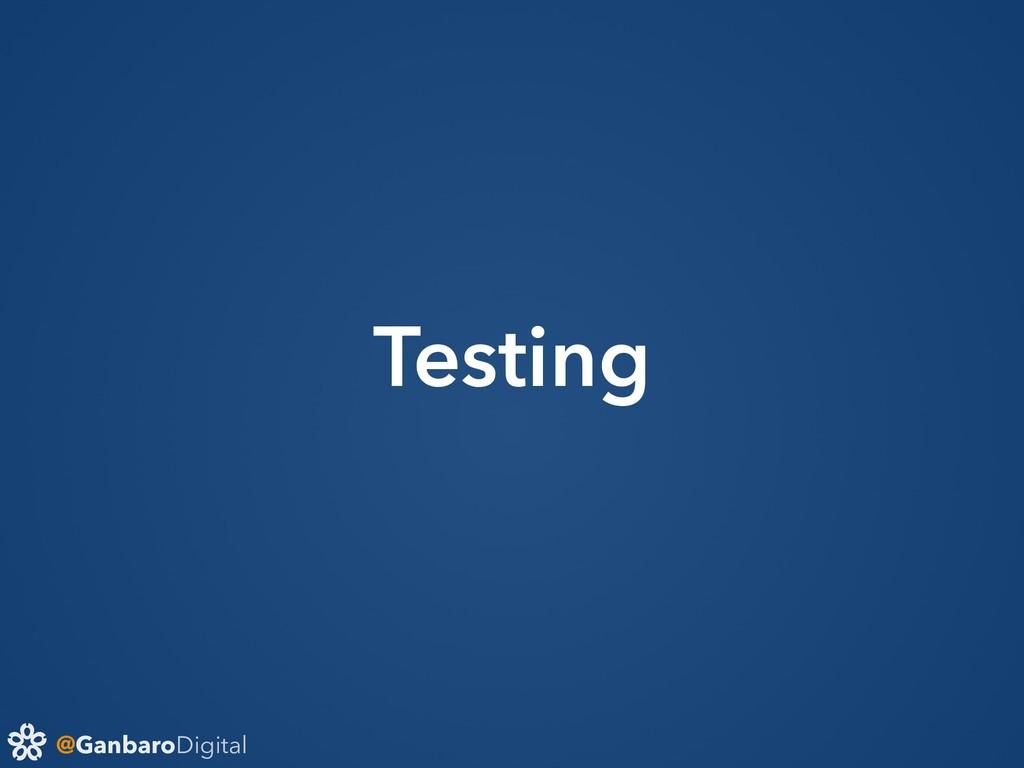 @GanbaroDigital Testing