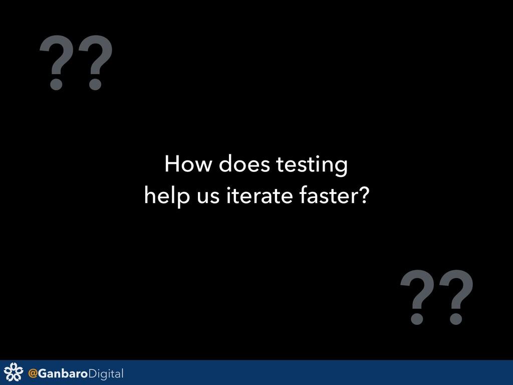 @GanbaroDigital ?? ?? How does testing help us ...