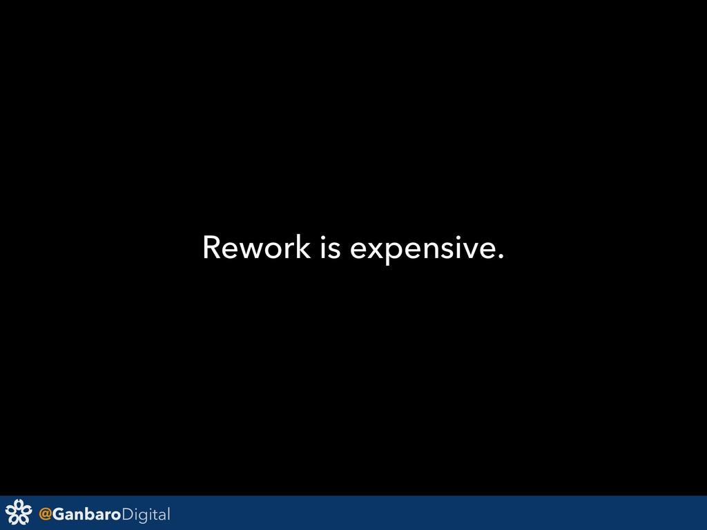 @GanbaroDigital Rework is expensive.