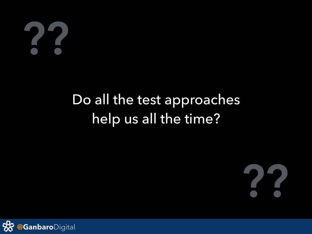 @GanbaroDigital ?? ?? Do all the test approache...