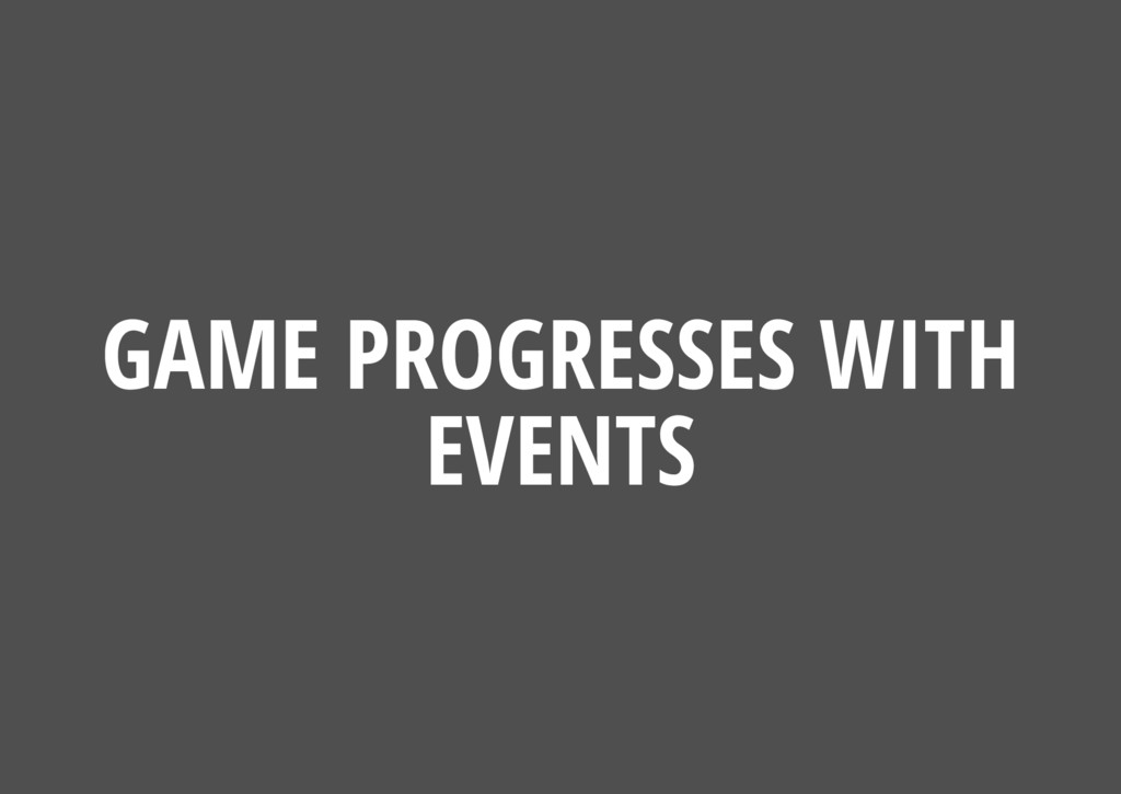 GAME PROGRESSES WITH EVENTS