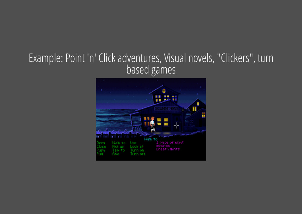 Example: Point 'n' Click adventures, Visual nov...