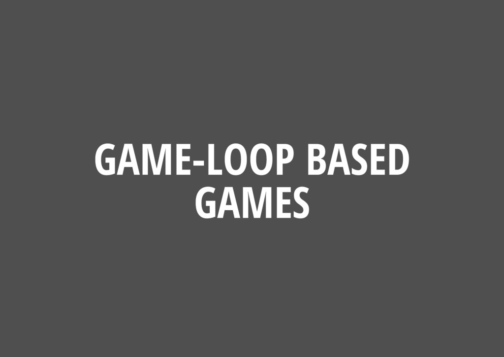 GAME-LOOP BASED GAMES