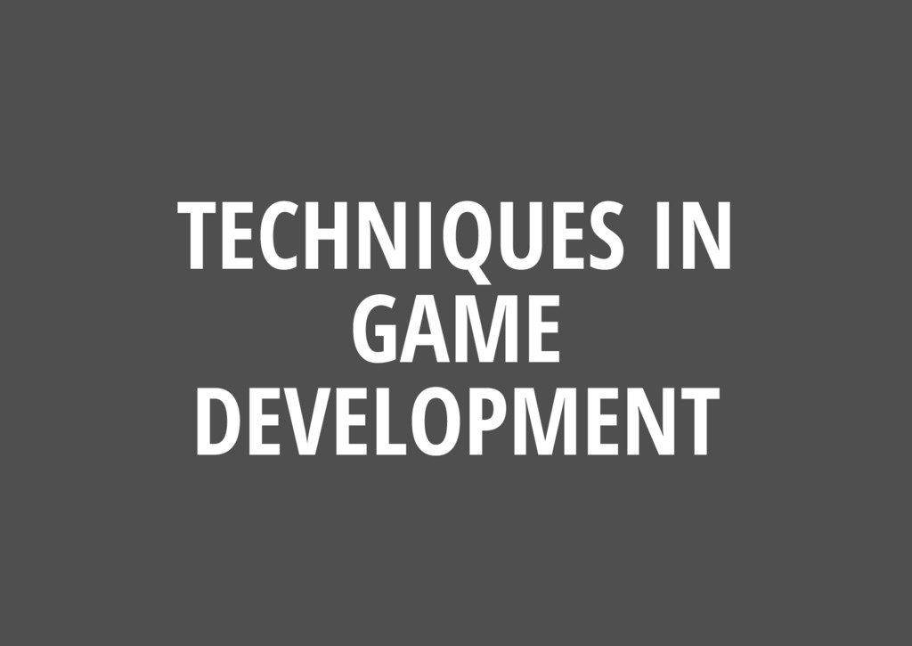 TECHNIQUES IN GAME DEVELOPMENT