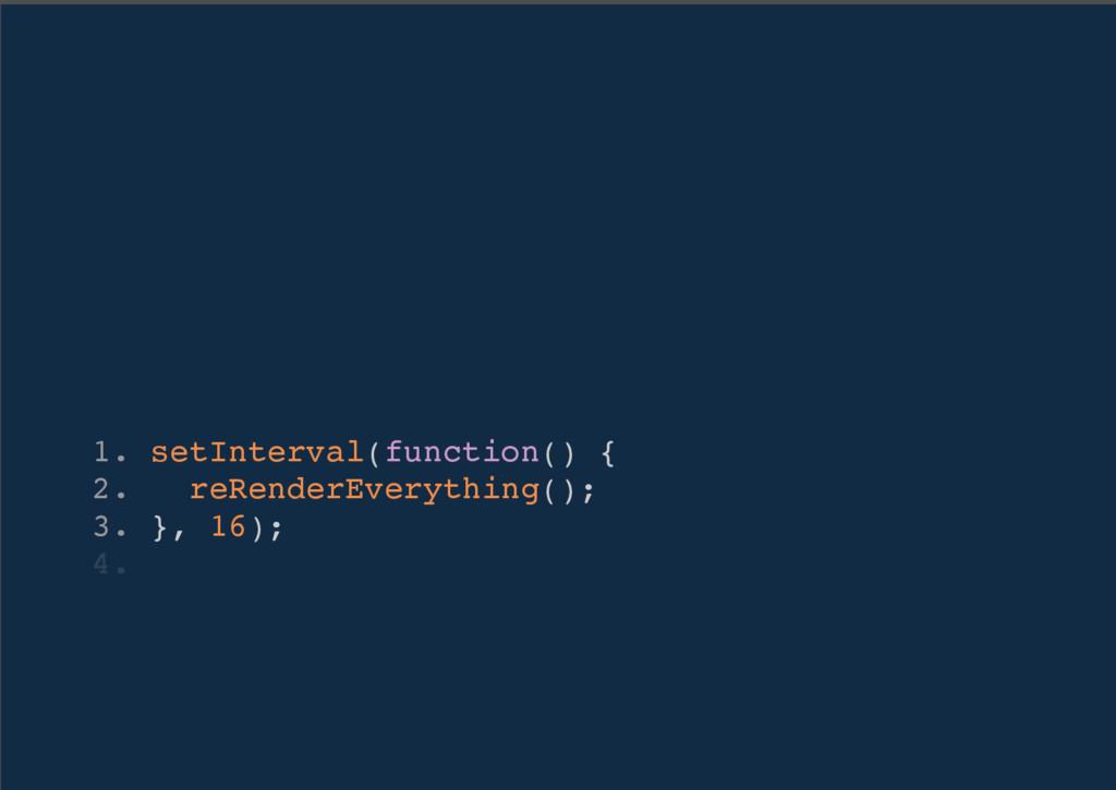 1. setInterval(function() { 2. reRenderEverythi...