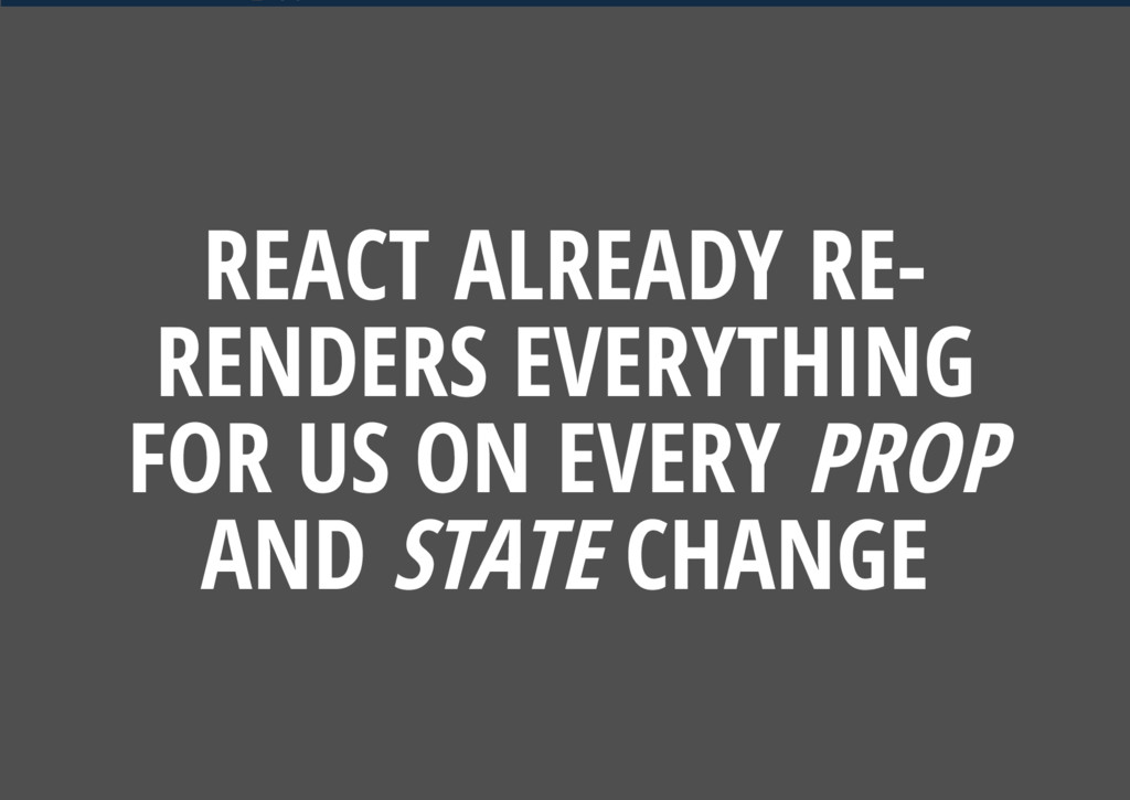 27. isRunning = false; REACT ALREADY RE- RENDER...