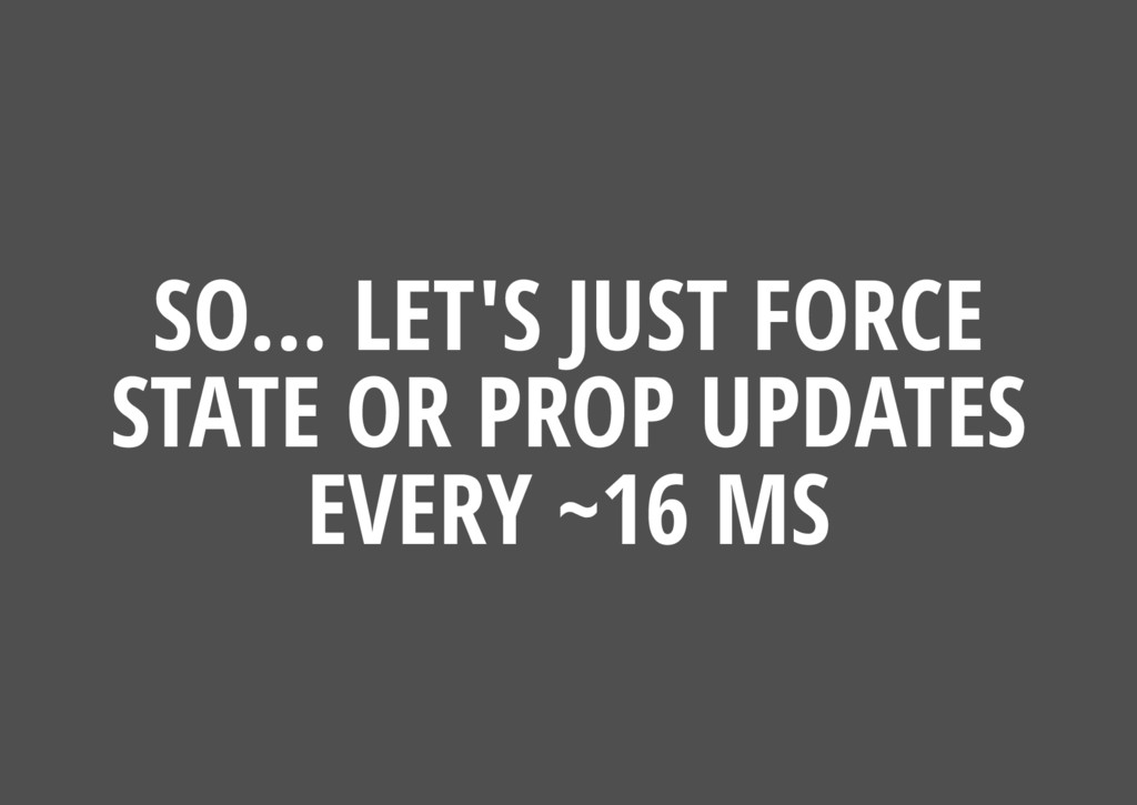 SO... LET'S JUST FORCE STATE OR PROP UPDATES EV...