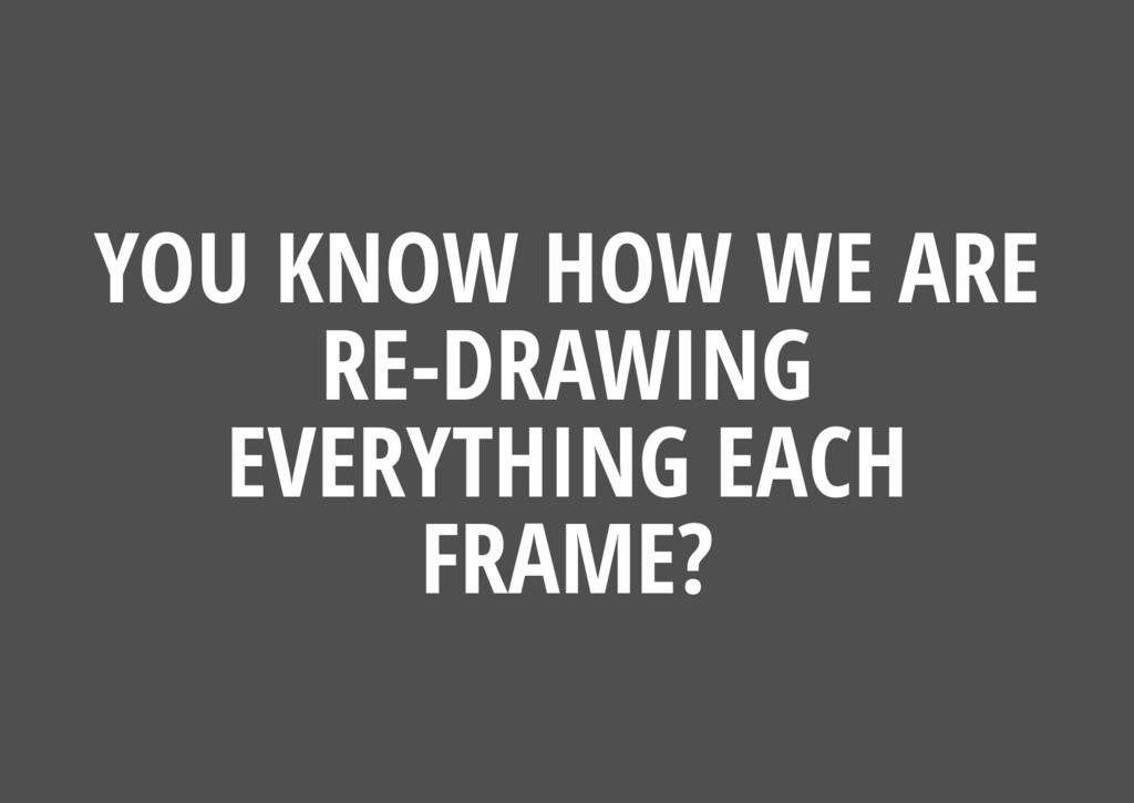 YOU KNOW HOW WE ARE RE-DRAWING EVERYTHING EACH ...