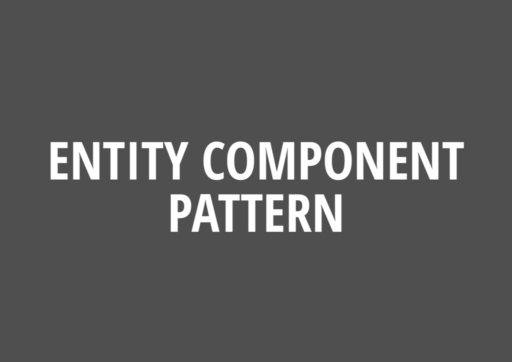 ENTITY COMPONENT PATTERN