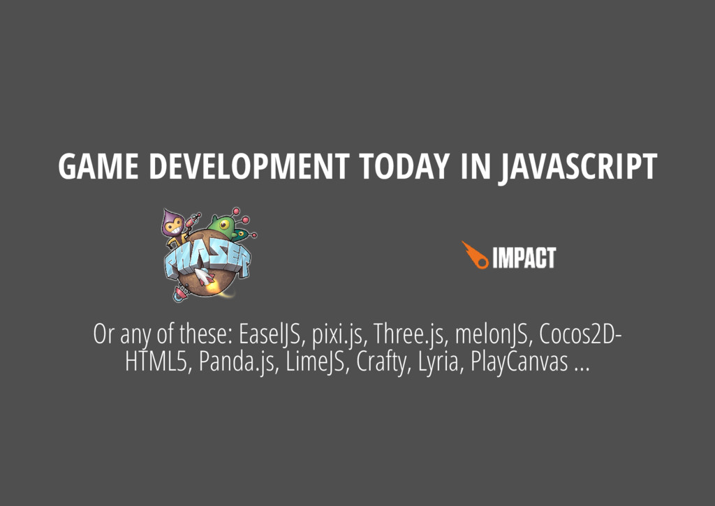 Or any of these: EaselJS, pixi.js, Three.js, me...
