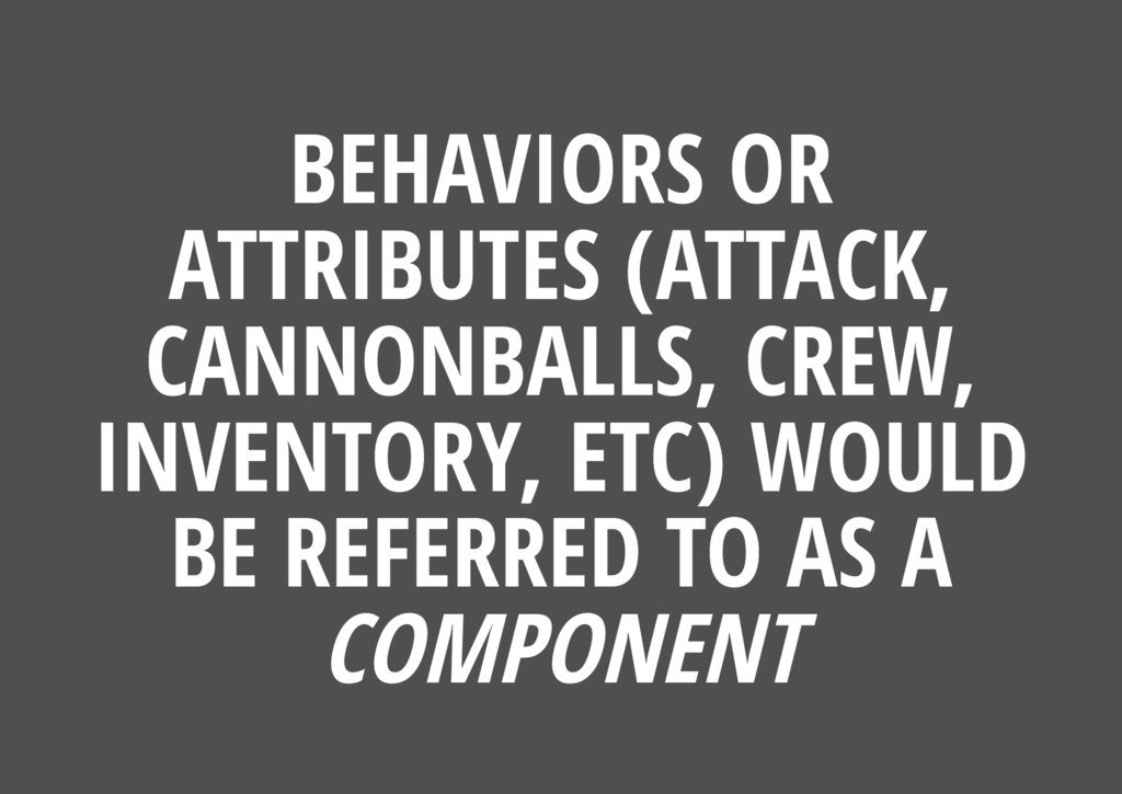 BEHAVIORS OR ATTRIBUTES (ATTACK, CANNONBALLS, C...