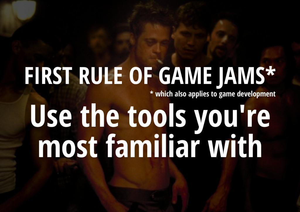 Use the tools you're most familiar with FIRST R...
