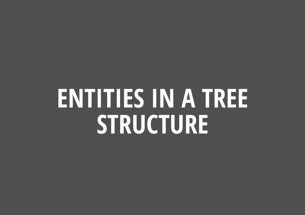 ENTITIES IN A TREE STRUCTURE