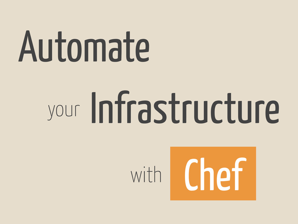 Automate your Infrastructure with Chef