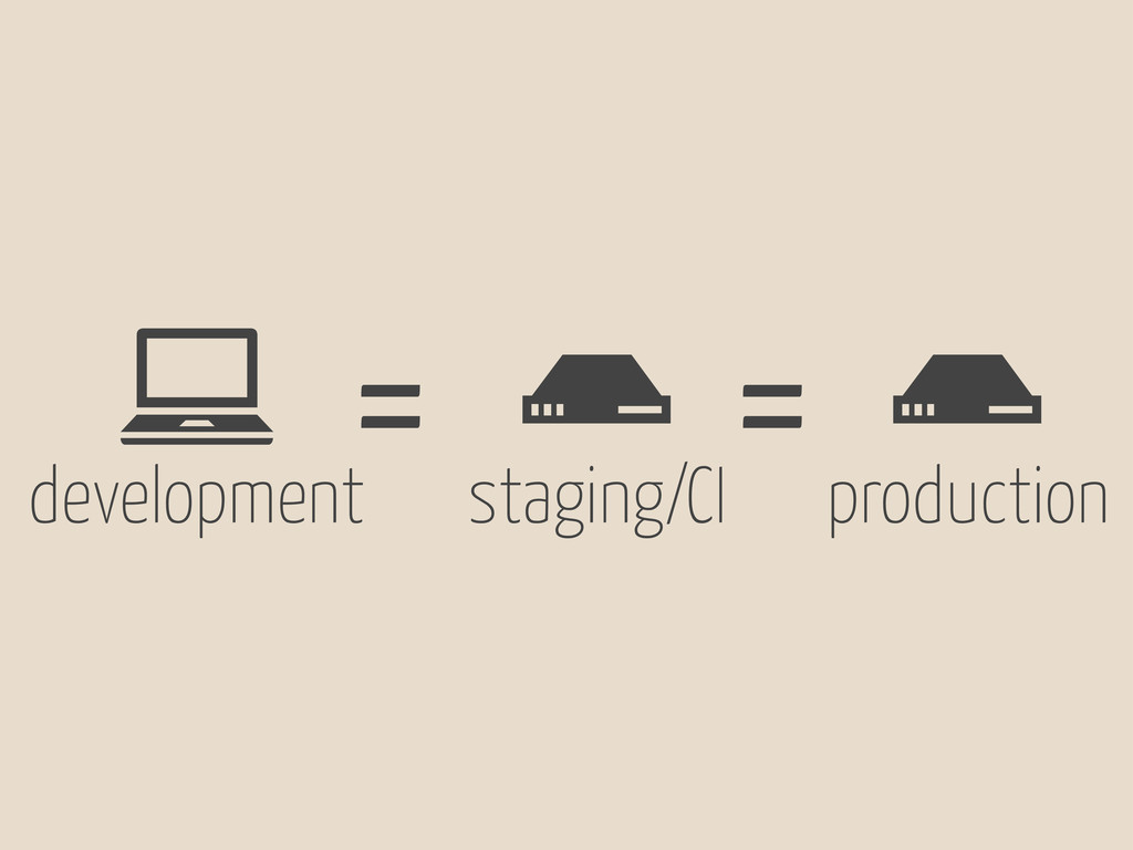 # staging/CI # production ! development = =