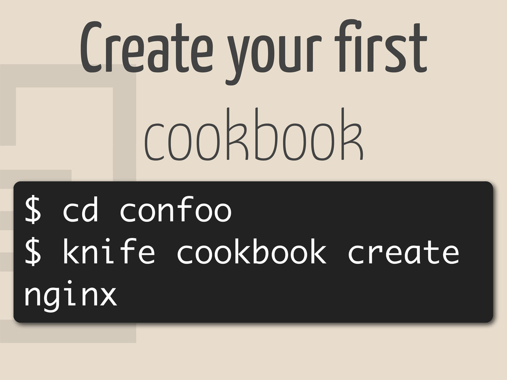 8 Create your first cookbook $ cd confoo $ knif...