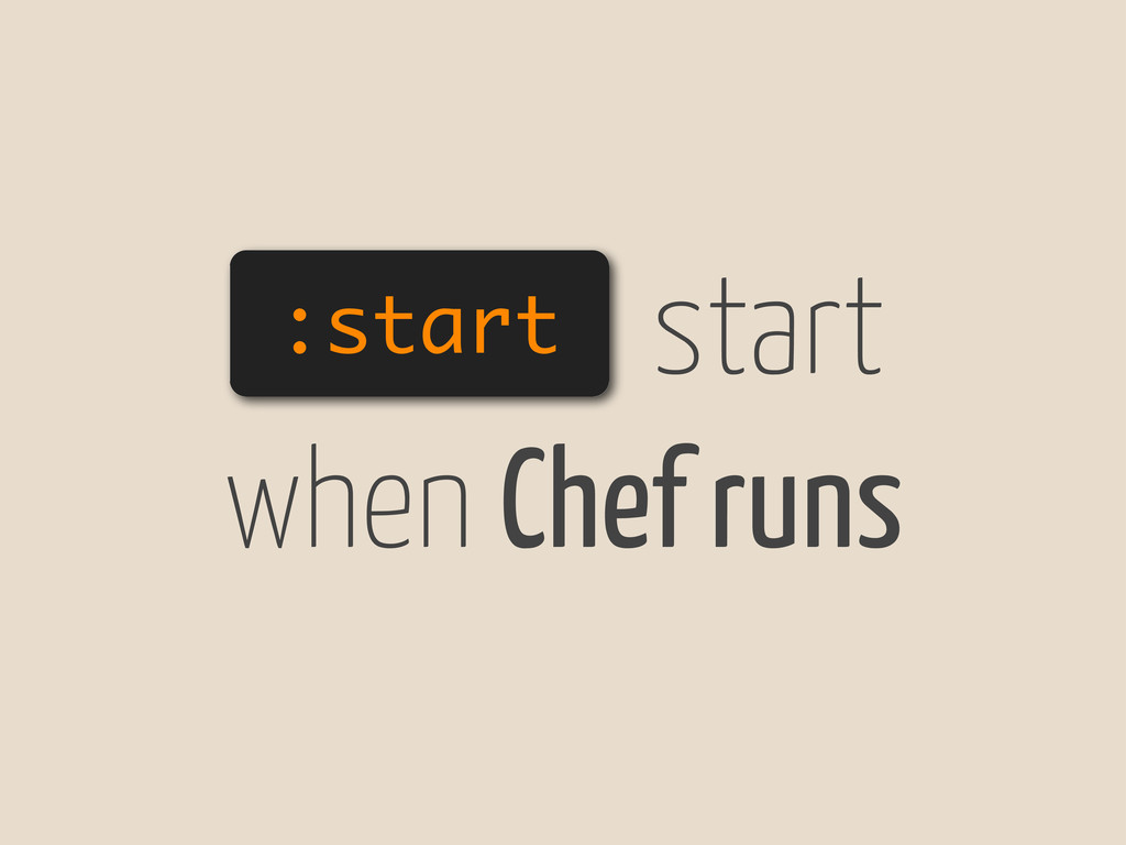 :start start when Chef runs