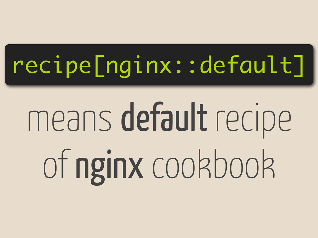 recipe[nginx::default] means default recipe of ...