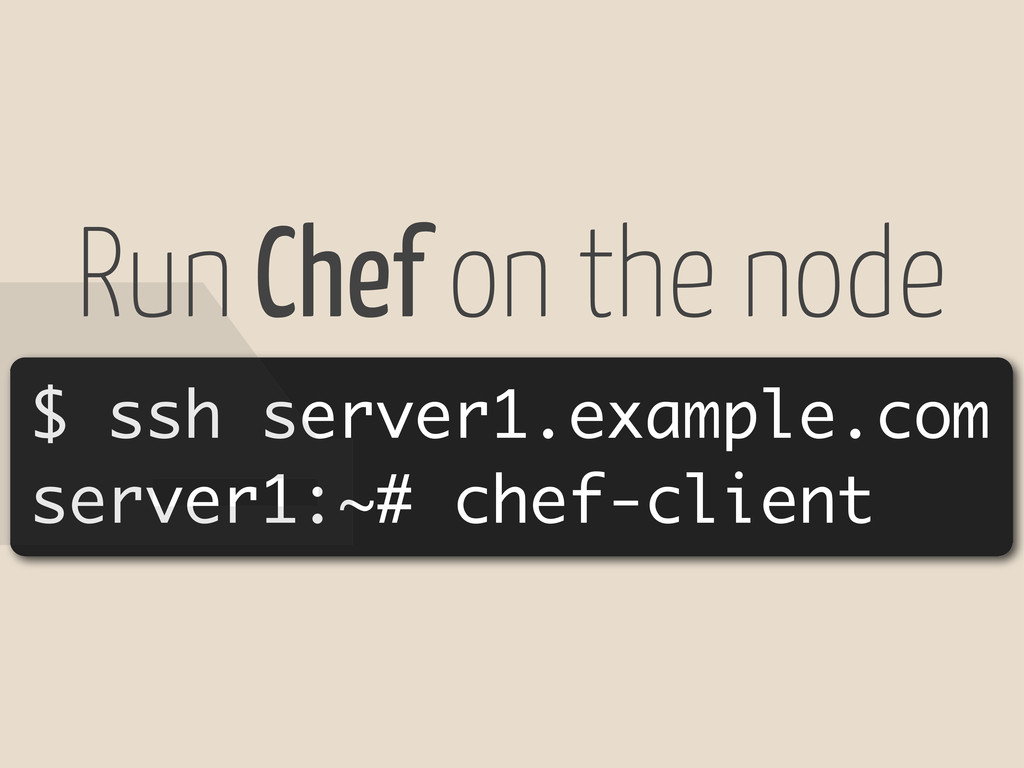 $ ssh server1.example.com server1:~# chef-clien...