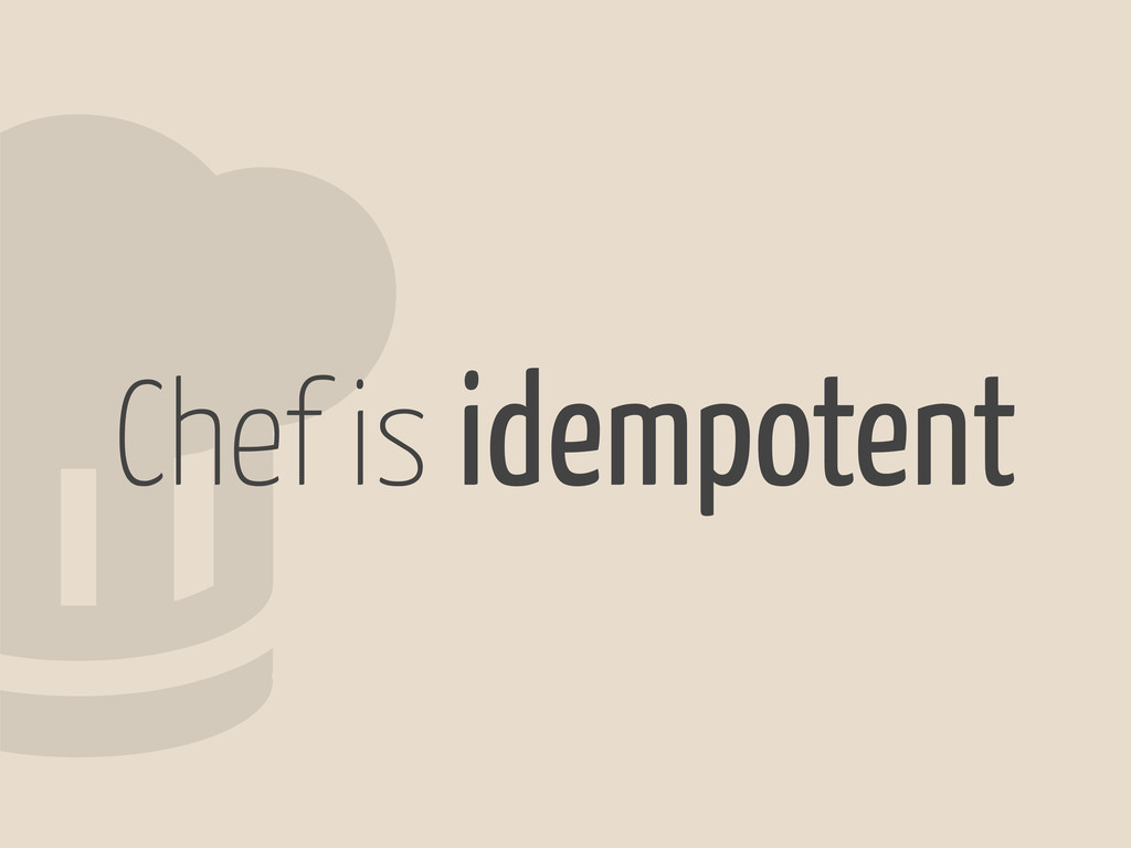 2 Chef is idempotent