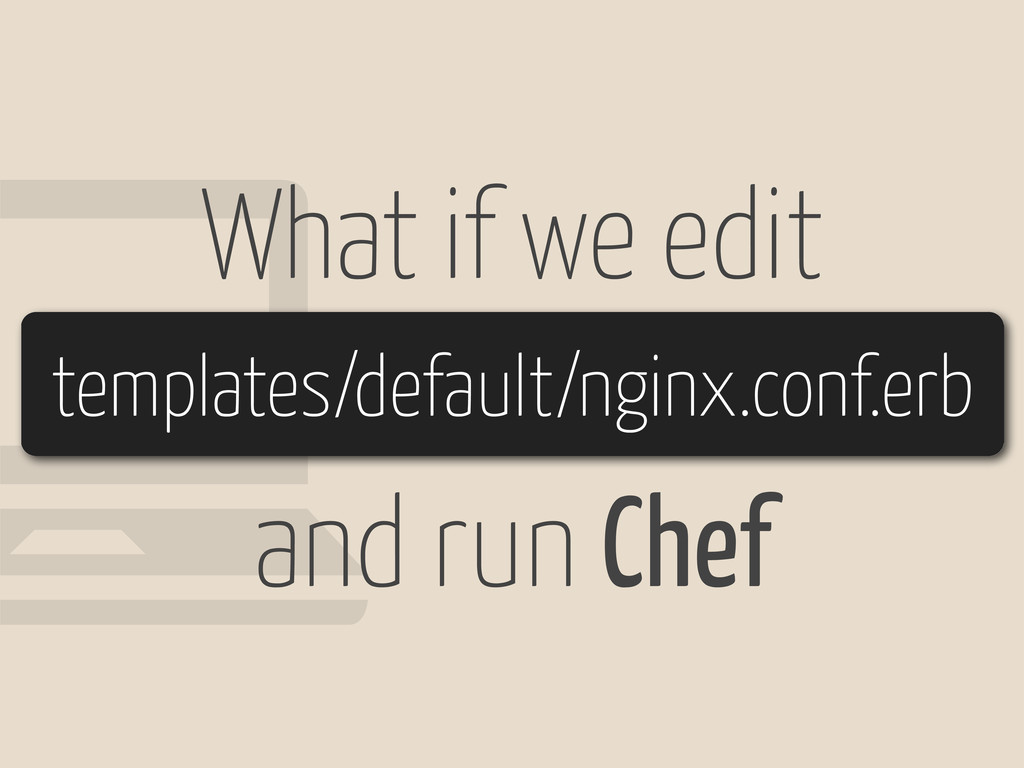 ! What if we edit templates/default/nginx.conf....