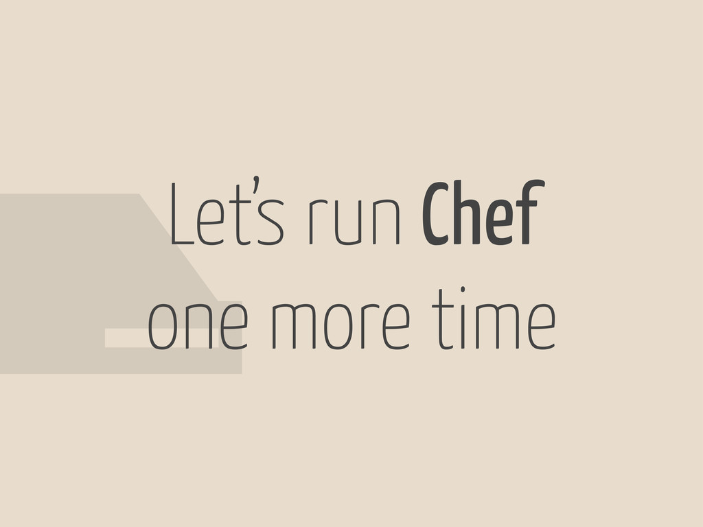 Let's run Chef one more time #