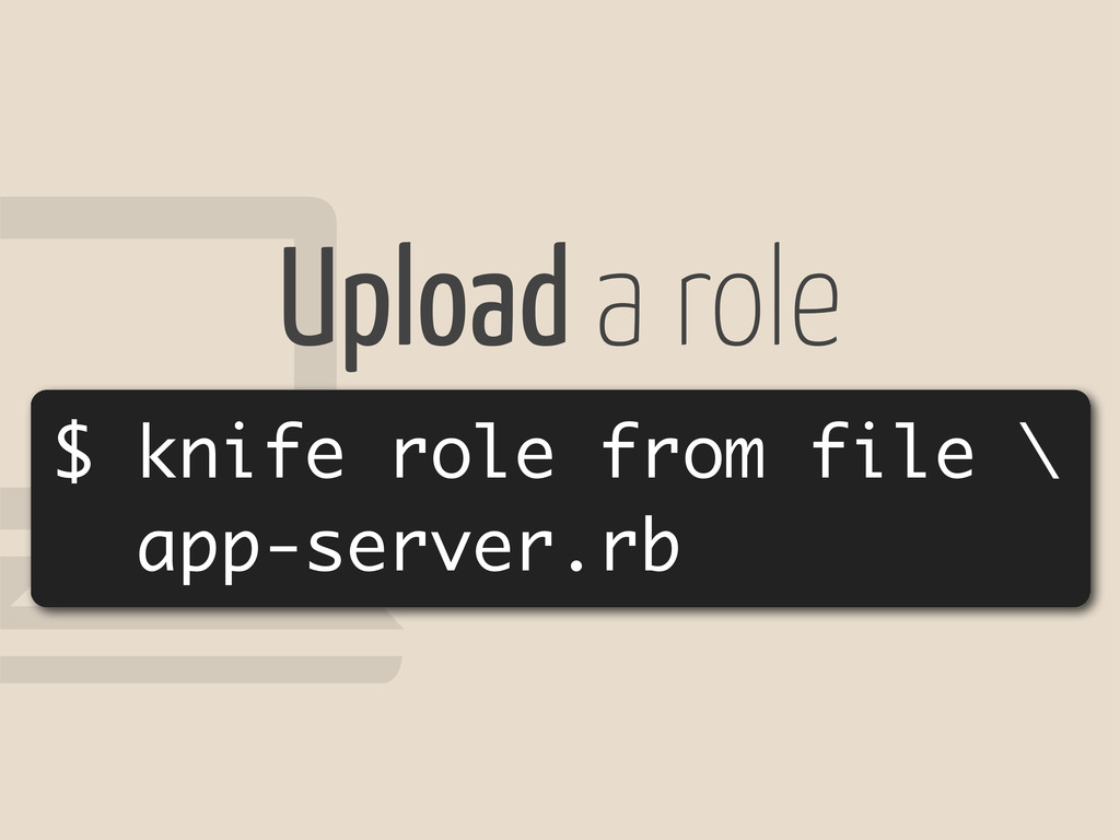 ! $ knife role from file \ app-server.rb Upload...