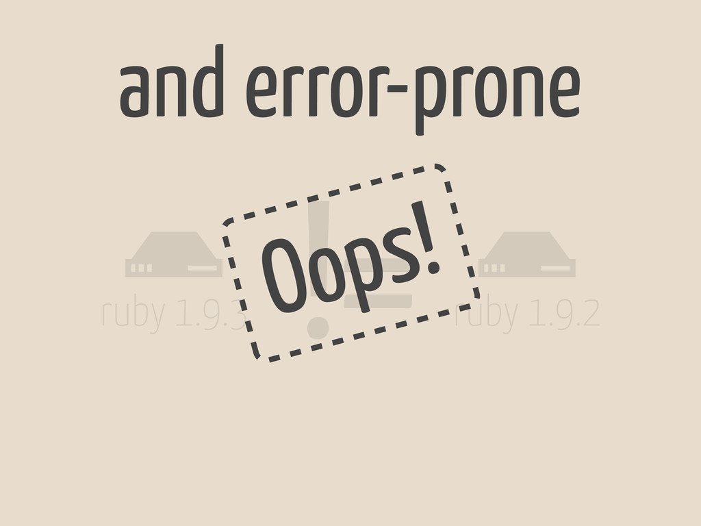 # ruby 1.9.3 # ruby 1.9.2 != Oops! and error-pr...