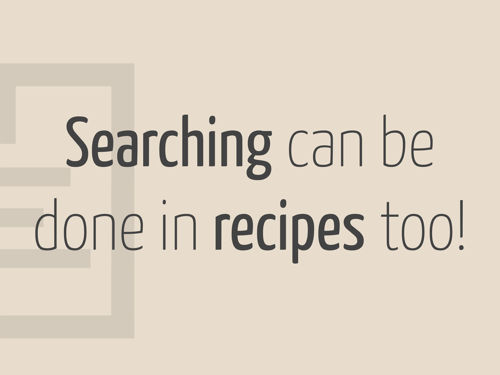 8 Searching can be done in recipes too!