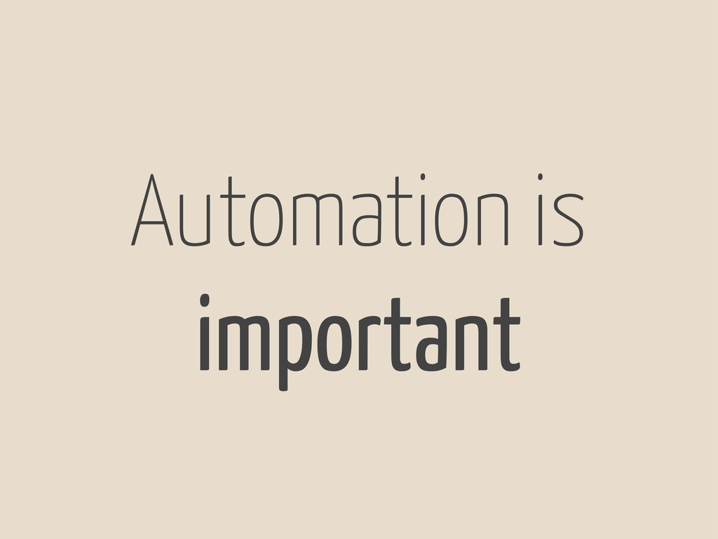 Automation is important
