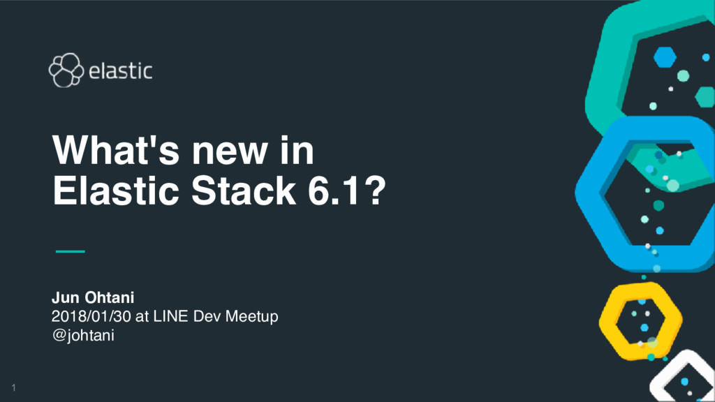 1 Jun Ohtani 2018/01/30 at LINE Dev Meetup @joh...