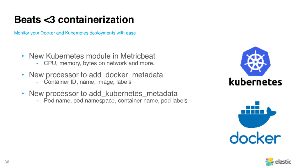 38 • New Kubernetes module in Metricbeat ‒ CPU,...