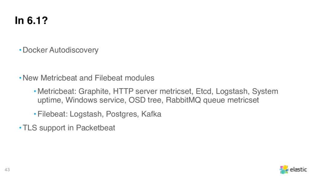 43 In 6.1? • Docker Autodiscovery • New Metricb...