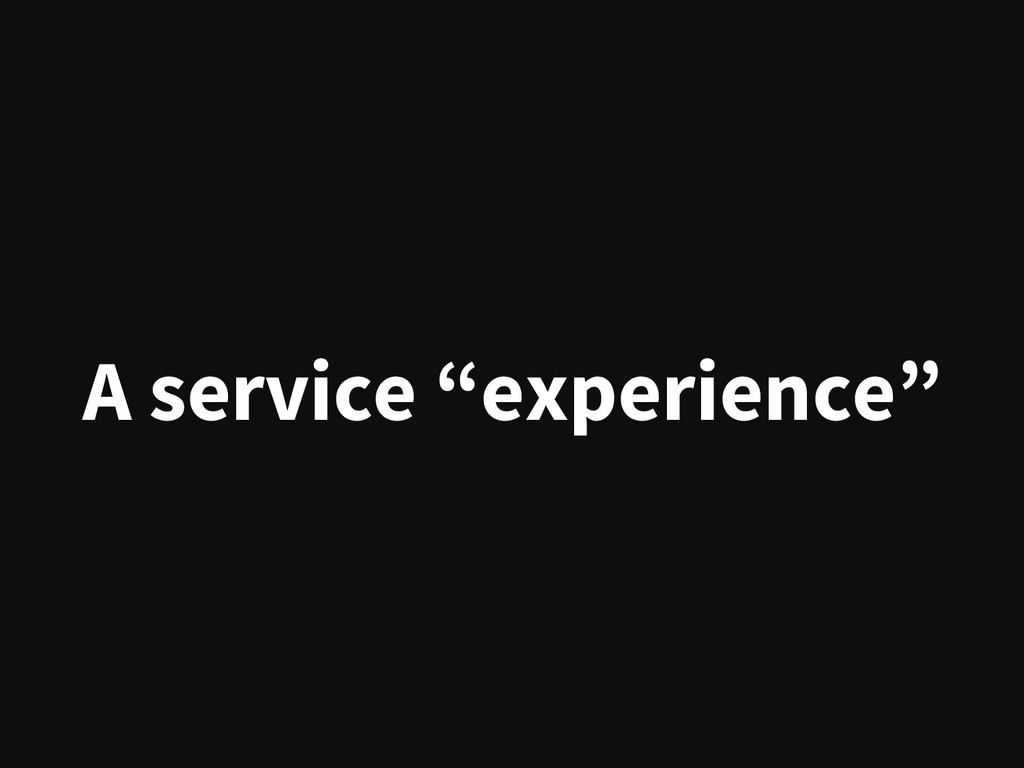 """A service """"experience"""""""
