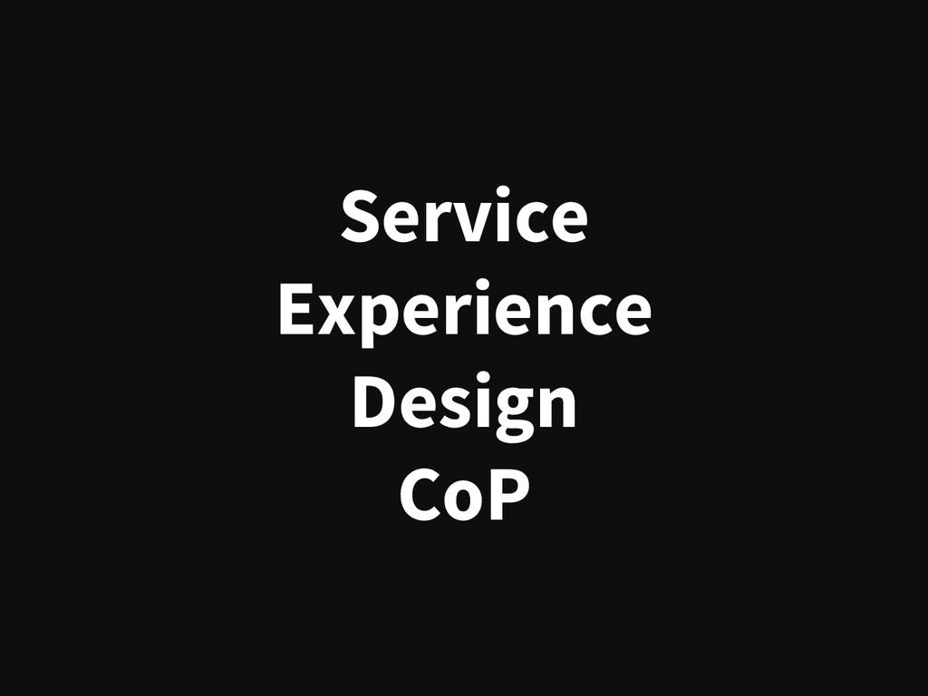 Service  Experience  Design CoP