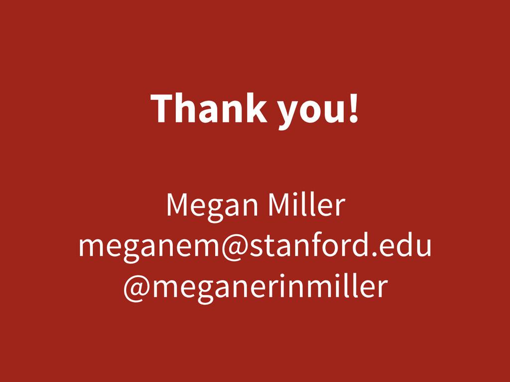 Thank you!  Megan Miller meganem@stanford.ed...