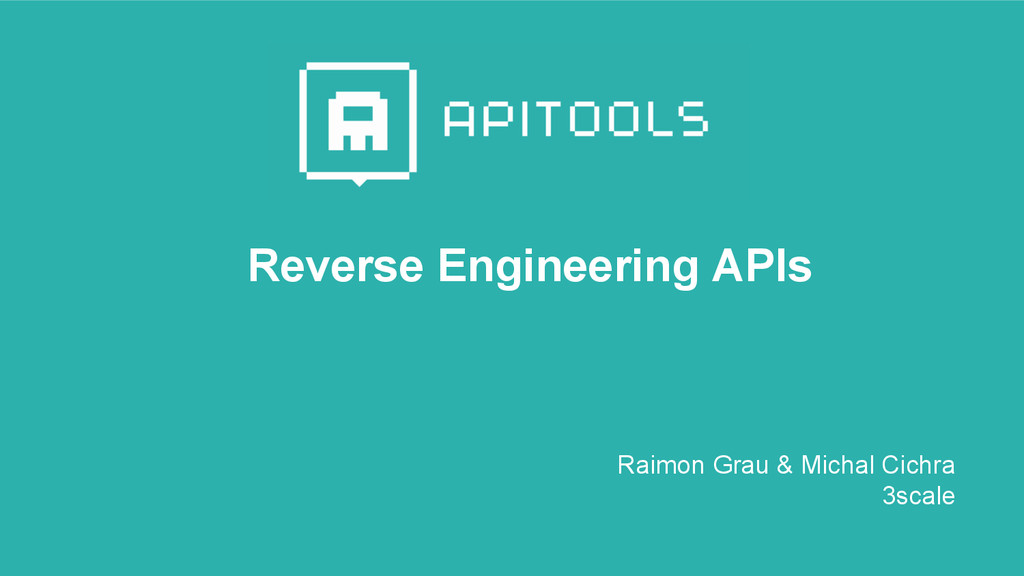 Reverse Engineering APIs Raimon Grau & Michal C...