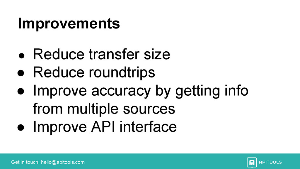 Get in touch! hello@apitools.com Improvements ●...