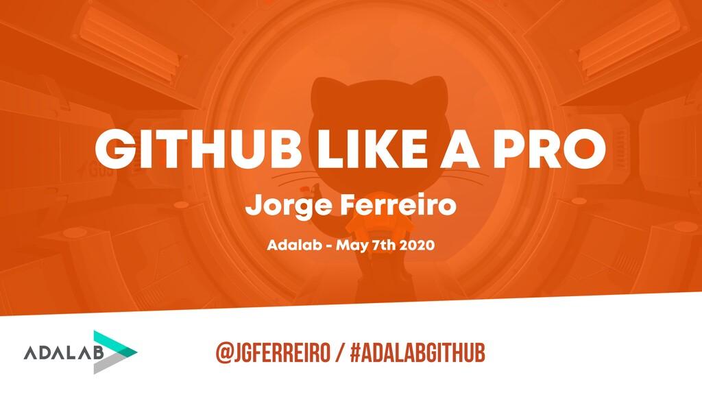 @JGFERREIRO / #ADALABGITHUB GITHUB LIKE A PRO A...